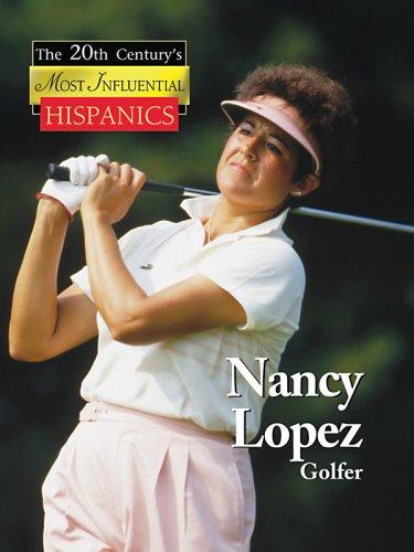 Nancy Lopez: Golf Hall of Famer (The 20th Century's Most Influencial Hispanics) -