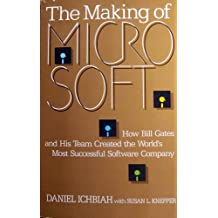 The Making of Microsoft: How Bill Gates and His Team Created the World's Most Successful Software Company