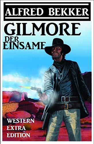 Alfred Bekker Western Extra Edition - Gilmore der Einsame (German Edition) par Alfred Bekker
