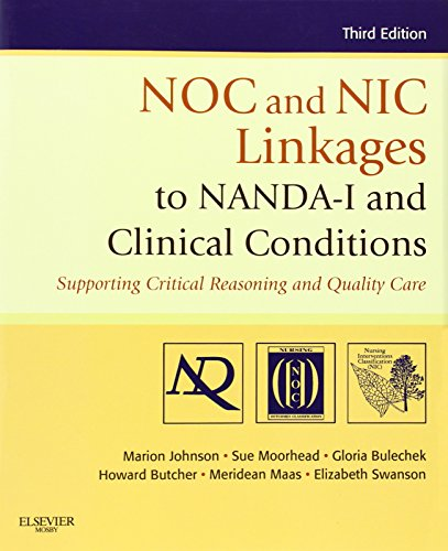 NOC and NIC Linkages to NANDA-I and Clinical Conditions: Supporting Critical Reasoning and Quality Care, 3e
