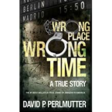 Wrong Place Wrong Time by David P Perlmutter (2013-05-05)