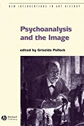 Psychoanalysis and the Image: Transdisciplinary Perspectives (New Interventions in Art History)