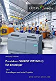 Praxiskurs SIMATIC IOT2000 für Einsteiger Teil1:: Grundlagen und erste Projekte