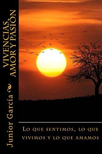 Vivencias, Amor y Pasión: Lo que sentimos, lo que vivimos y lo que amamos por Junior García