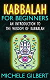Kabbalah For Beginners: An Introduction To The Wisdom Of Kabbalah (Jewish Wisdom,Essential Magic,Sacred Writings,Rosicrucian)
