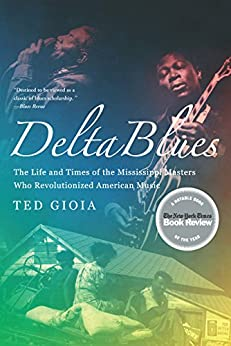Delta Blues: The Life and Times of the Mississippi Masters Who Revolutionized American Music par [Gioia, Ted]