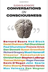 Conversations on Consciousness: What the Best Minds Think About the Brain, Free Will, And What It M Paperback
