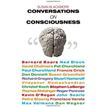 Conversations on Consciousness: What the Best Minds Think About the Brain, Free Will, And What It M