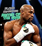 Floyd Mayweather : Master Of The Game: How Floyd Mayweather Jr Became Successful
