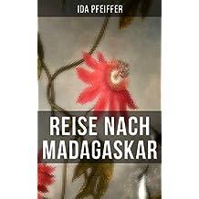 Reise nach Madagaskar: Nebst einer Biographie der Verfasserin, nach ihren eigenen Aufzeichnungen (Ihre letzte Reise)