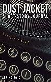 Dust Jacket Short Story Journal Volume 1: Spring 2017