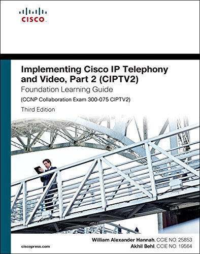 Implementing Cisco IP Telephony and Video, Part 2 (CIPTV2) Foundation Learning Guide (CCNP Collaboration Exam 300-075 CIPTV2) (Foundation Learning Guides) por William Alexander Hannah