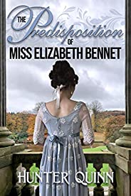 The Predisposition of Miss Elizabeth Bennet (English Edition)