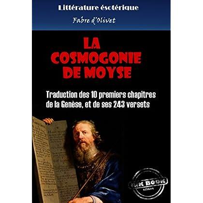 La cosmogonie de Moyse: Traduction des 10 premiers chapitres de la Genèse, et de ses 243 versets (édition intégrale) (Littérature ésotérique)