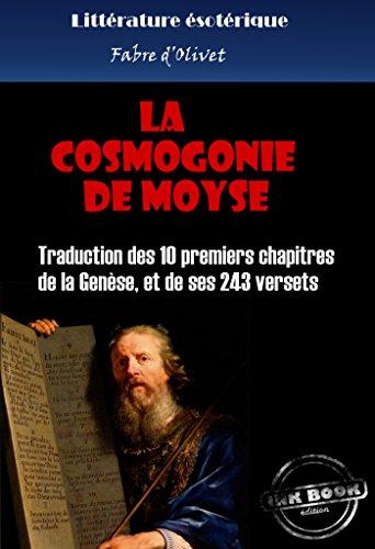 La cosmogonie de Moyse: Traduction des 10 premiers chapitres de la Genèse, et de ses 243 versets (édition intégrale) par Fabre D'Olivet