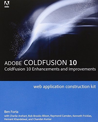 Adobe ColdFusion Web Application Construction Kit: ColdFusion 10 Enhancements and Improvements by Ben Forta (2013-04-18)