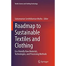 Roadmap to Sustainable Textiles and Clothing: Eco-friendly Raw Materials, Technologies, and Processing Methods (Textile Science and Clothing Technology)