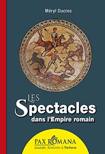 Les spectacles dans l'Empire romain par Méryl Ducros