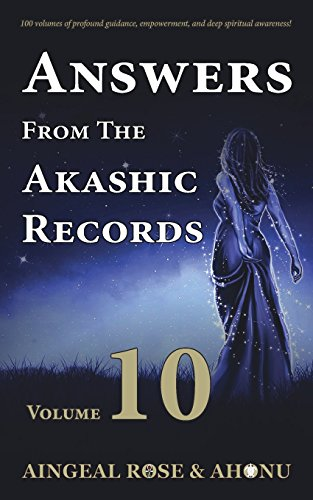 Answers From The Akashic Records - Vol 10: Practical Spirituality for a Changing World