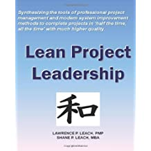 Lean Project Leadership: Synthesizing the Tools of Professional Project Management and Modern System Improvement Methods to Complete Projects I by Lawrence P. Leach Pmp (4-Jan-2010) Paperback