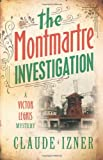 The Montmartre Investigation: The Victor Legris Mysteries 3: A Victor Legris Mystery