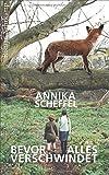 Bevor alles verschwindet von Annika Scheffel