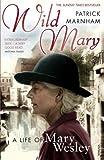 Wild Mary: The Life Of Mary Wesley