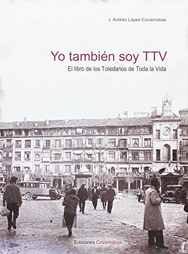 Yo también soy TTV : el libro de los Toledanos de Toda la Vida