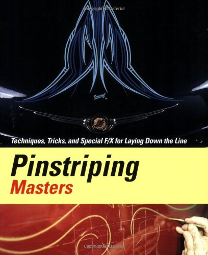 Pinstriping Masters Techniques, Tricks, and Special F/X for Laying Down the Line (Pinstriping Masters)