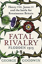 Fatal Rivalry, Flodden 1513: Henry VIII, James IV and the battle for Renaissance Britain