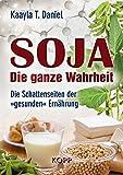 Soja: Die ganze Wahrheit: Die Schattenseiten der »gesunden« Ernährung (German Edition)