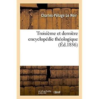Troisième et dernière encyclopédie théologique: ,Troisième et dernière série de dictionnaires sur toutes les parties de la science religieuse