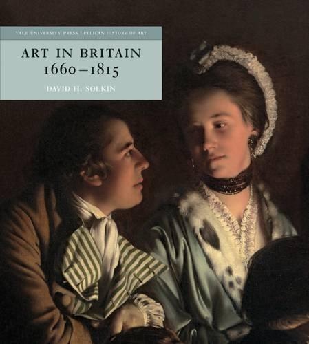 Art in Britain 1660-1815 (The Yale University Press Pelican History) (The Yale University Press Pelican History of Art Series) by David H. Solkin (2015-11-21)