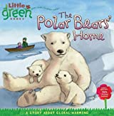 The Polar Bears' Home: A Story about Global Warming (Little Green Books)