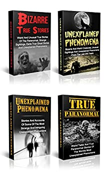 Unexplained Mysteries: Unexplained Mysteries Of The Ghostly Kind: Unexplained Phenomena, Bizarre True Stories And True Paranormal Box Set (True Hauntings) by [Hunter, Max Mason]