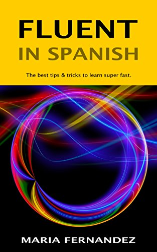 Fluent in Spanish: The best tips & tricks to learn super fast