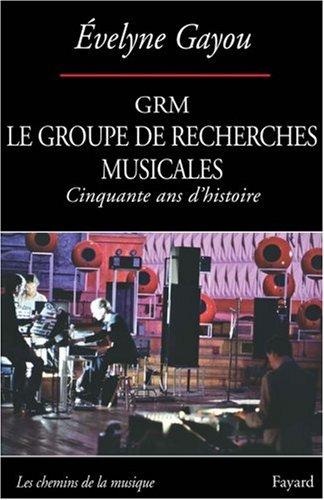Le GRM groupe de recherches musicales : Cinquante ans d'histoire