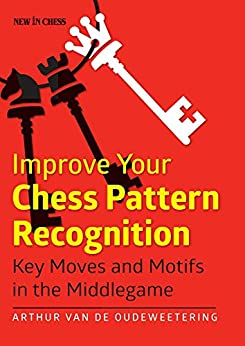 Improve Your Chess Pattern Recognition: Key Moves and Motifs in the Middlegame par [de Oudeweetering, International Master Arthur van]