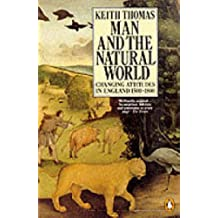 Man and the Natural World: Changing Attitudes in England 1500-1800 (Penguin Press History)
