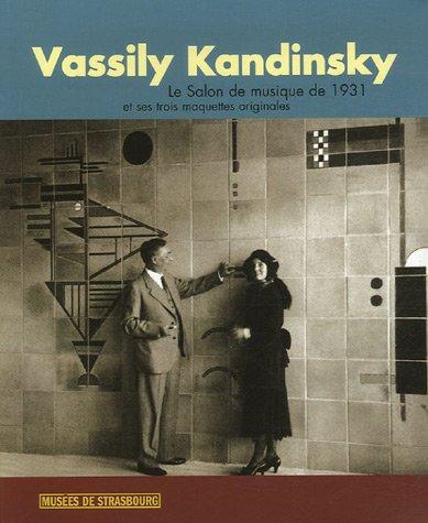Vassili Kandinsky : Le Salon de musique de 1931 et ses trois maquettes originales par Christian Derouet, Collectif
