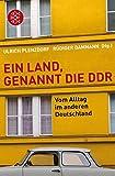 Ein Land, genannt die DDR: Vom Alltag im anderen Deutschland