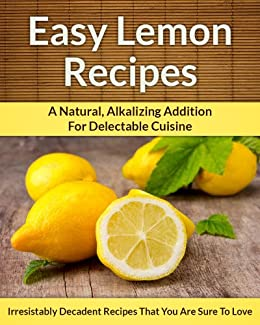 Lemon Recipes: A Natural, Alkalizing Addition For Delectable Cuisine (The Easy Recipe Book 22) (English Edition) par [Aphra, Scarlett]