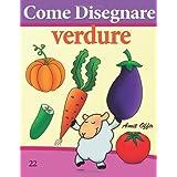 Come Disegnare: Verdure: Disegno per Bambini: Imparare a Disegnare (Come Disegnare Fumetti)