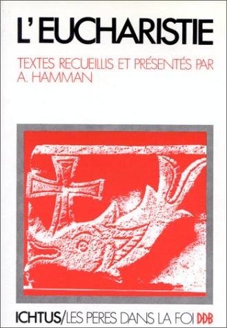 L'Eucharistie dans l'Antiquité chrétienne par Adalbert-Gauthier Hamman