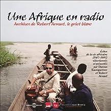 Une Afrique en radio: Archives de Robert Arnaut, le griot blanc