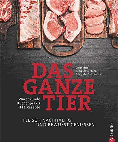 Kochbuch: Das ganze Tier. Fleisch nachhaltig und bewusst genießen. Küchenpraxis. Warenkunde. Rezepte. Der neue Trend: No Waste-Küche.