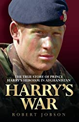 Harry's War - The True Story of the Soldier Prince: The True Story of Prince Harry's Heroism in Afghanistan
