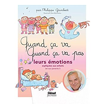 Quand ça va quand ça va pas - leurs émotions: Leurs émotions expliquées aux enfants (et aux parents)