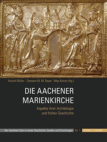 Die Aachener Marienkirche: Aspekte ihrer Archäologie und frühen Geschichte (Der Aachener Dom in Seiner Geschichte)
