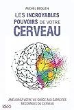 Les incroyables pouvoirs de votre cerveau - Améliorez votre vie grâce aux capacités méconnues du cerveau